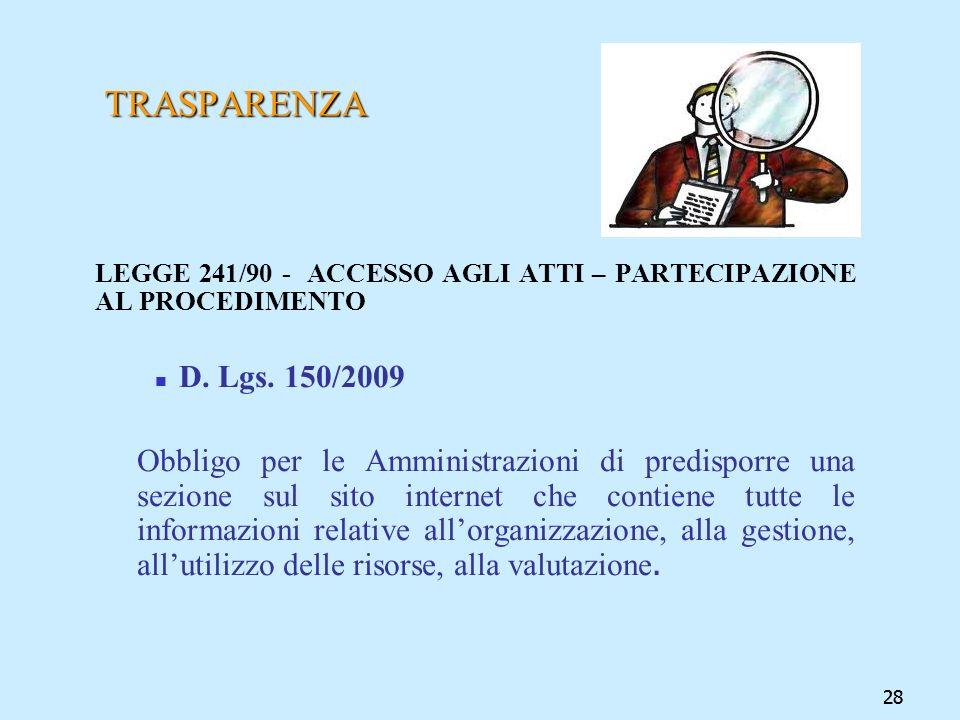 28 TRASPARENZA LEGGE 241/90 - ACCESSO AGLI ATTI – PARTECIPAZIONE AL PROCEDIMENTO D. Lgs. 150/2009 Obbligo per le Amministrazioni di predisporre una se
