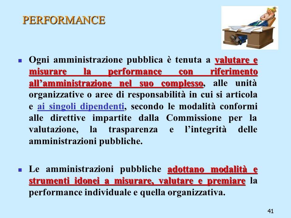 41 PERFORMANCE valutare e misurare la performance con riferimento allamministrazione nel suo complesso Ogni amministrazione pubblica è tenuta a valuta