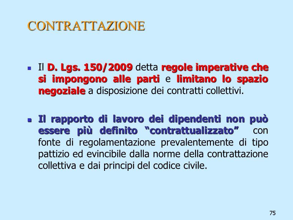 75 CONTRATTAZIONE D. Lgs. 150/2009regole imperative che si impongono alle partilimitano lo spazio negoziale Il D. Lgs. 150/2009 detta regole imperativ
