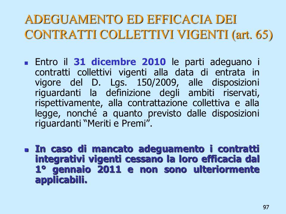 97 ADEGUAMENTO ED EFFICACIA DEI CONTRATTI COLLETTIVI VIGENTI (art. 65) Entro il 31 dicembre 2010 le parti adeguano i contratti collettivi vigenti alla