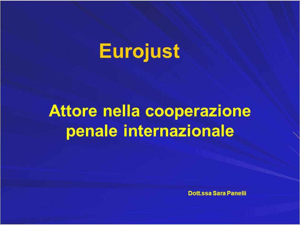 Attore nella cooperazione penale internazionale Eurojust Dott.ssa Sara Panelli