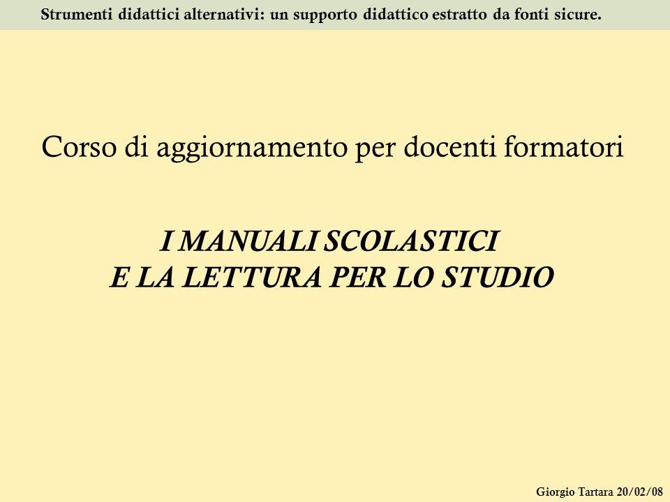 Giorgio Tartara 20/02/08 Strumenti didattici alternativi: un supporto didattico estratto da fonti sicure. Corso di aggiornamento per docenti formatori