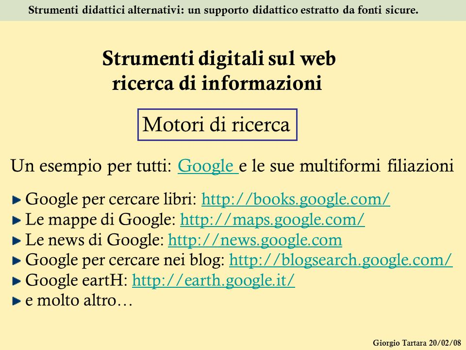 Giorgio Tartara 20/02/08 Strumenti didattici alternativi: un supporto didattico estratto da fonti sicure. Strumenti digitali sul web ricerca di inform