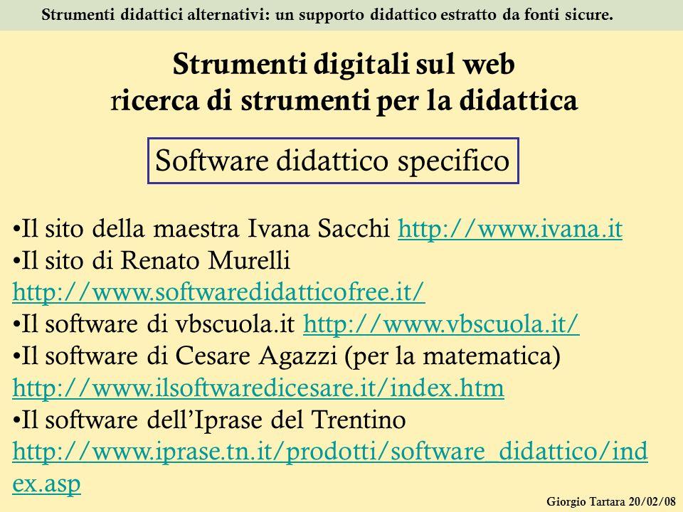 Giorgio Tartara 20/02/08 Strumenti didattici alternativi: un supporto didattico estratto da fonti sicure. Strumenti digitali sul web r icerca di strum