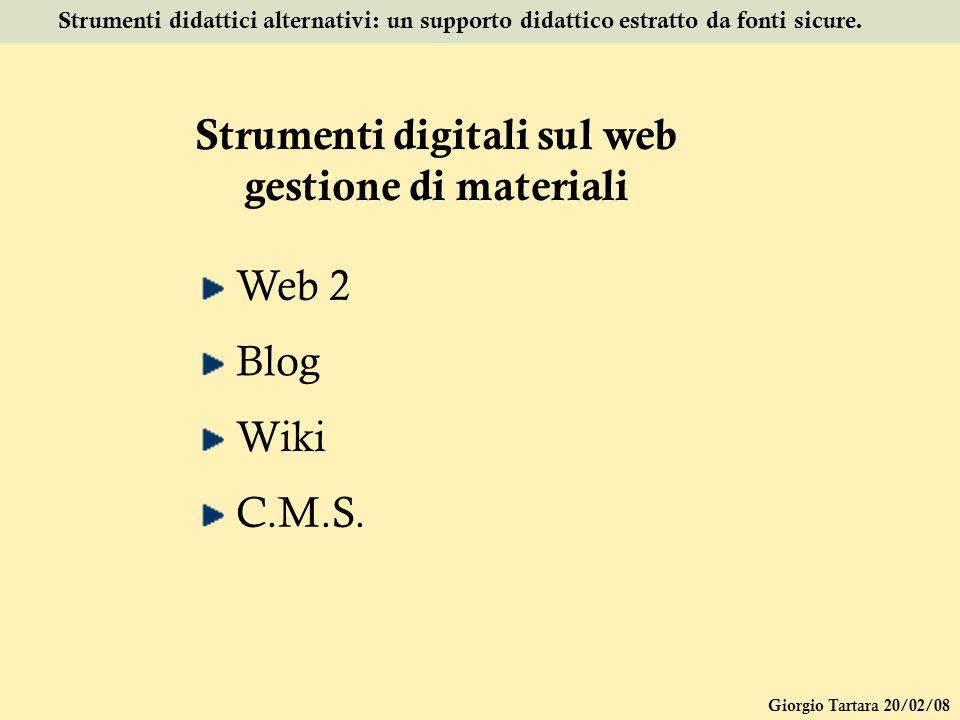 Giorgio Tartara 20/02/08 Strumenti didattici alternativi: un supporto didattico estratto da fonti sicure. Strumenti digitali sul web gestione di mater