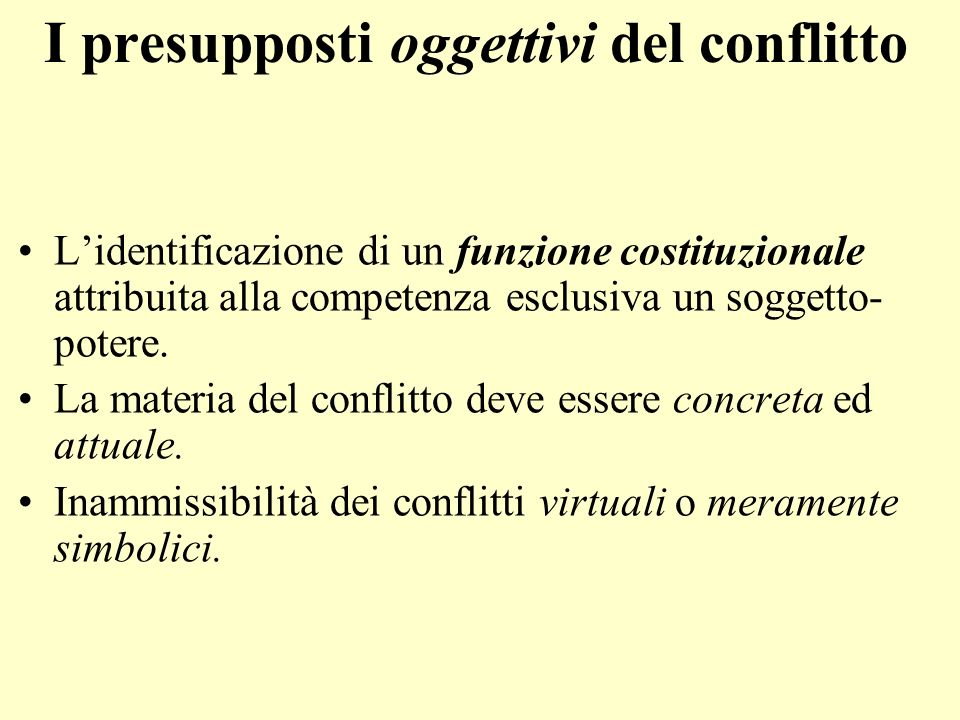 I presupposti oggettivi del conflitto Lidentificazione di un funzione costituzionale attribuita alla competenza esclusiva un soggetto- potere. La mate