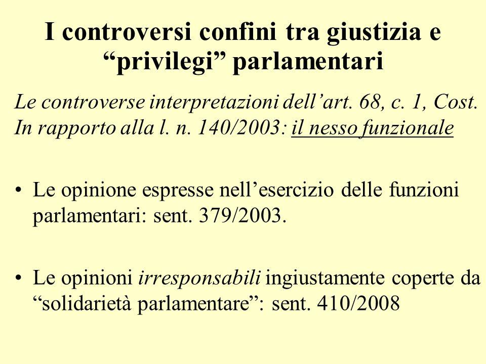 I controversi confini tra giustizia e privilegi parlamentari Le controverse interpretazioni dellart. 68, c. 1, Cost. In rapporto alla l. n. 140/2003: