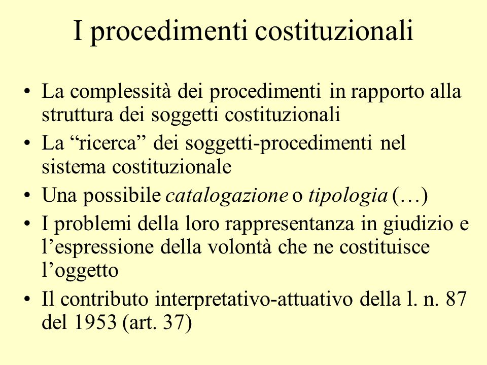 I procedimenti costituzionali La complessità dei procedimenti in rapporto alla struttura dei soggetti costituzionali La ricerca dei soggetti-procedime