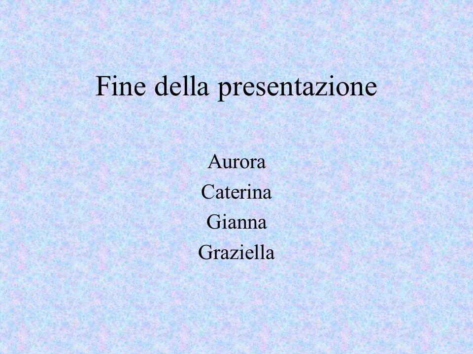 Fine della presentazione Aurora Caterina Gianna Graziella