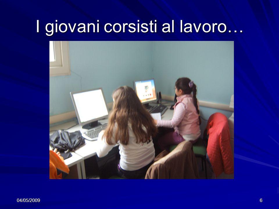 04/05/20096 I giovani corsisti al lavoro…