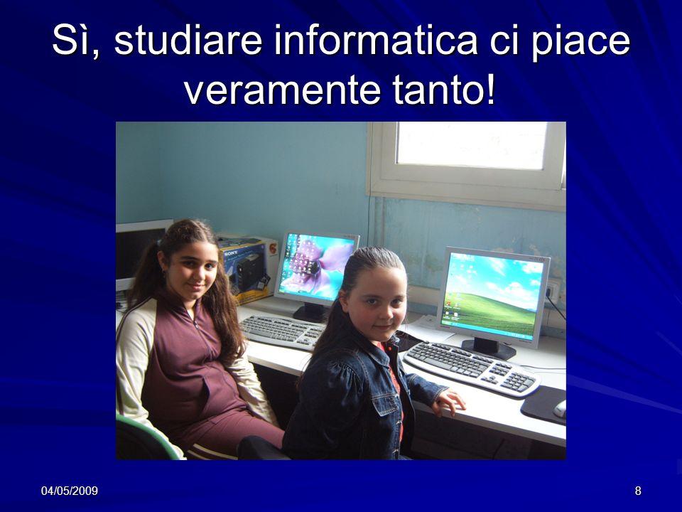 04/05/20098 Sì, studiare informatica ci piace veramente tanto!