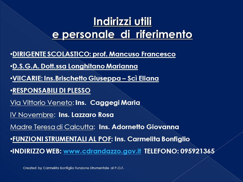 Created by Carmelita Bonfiglio Funzione Strumentale al P.O.F. Indirizzi utili e personale di riferimento DIRIGENTE SCOLASTICO: prof. Mancuso Francesco