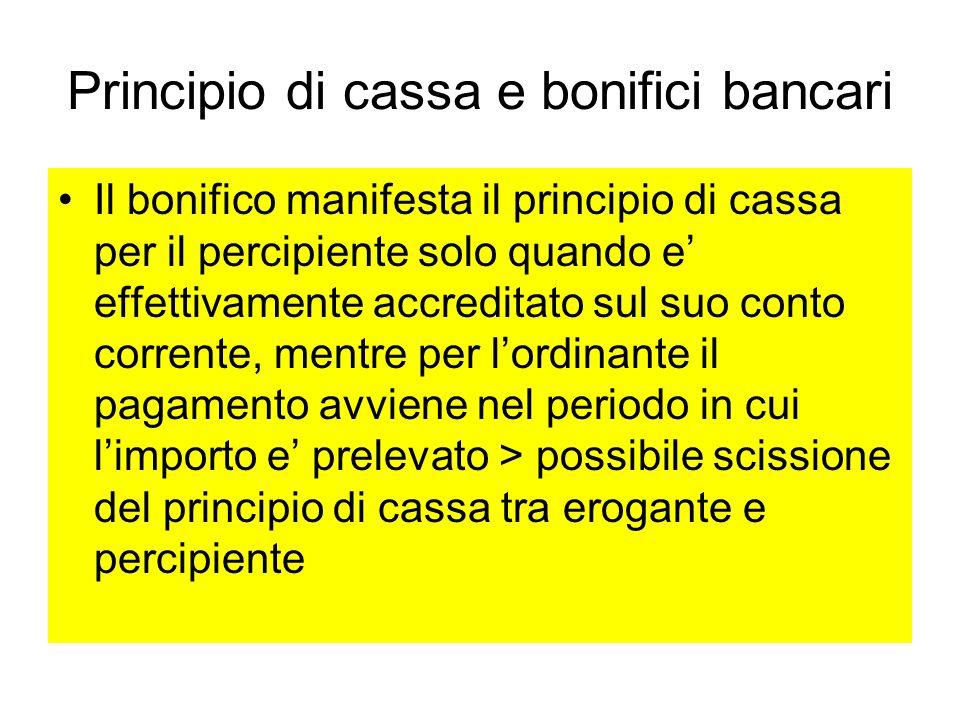 Principio di cassa e bonifici bancari Il bonifico manifesta il principio di cassa per il percipiente solo quando e effettivamente accreditato sul suo