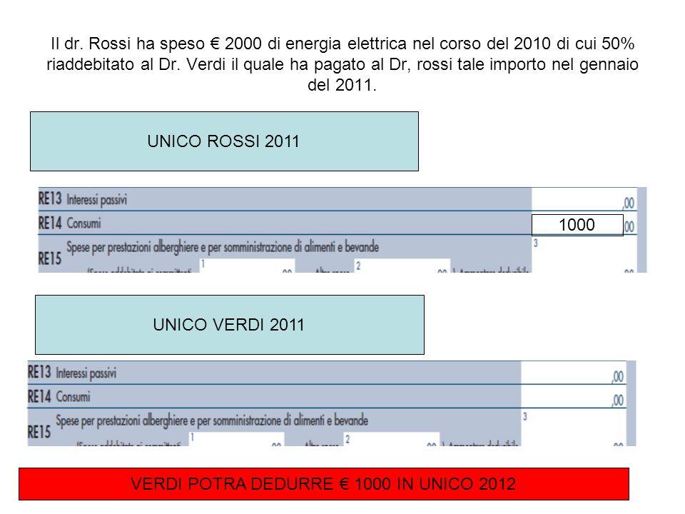 Il dr. Rossi ha speso 2000 di energia elettrica nel corso del 2010 di cui 50% riaddebitato al Dr. Verdi il quale ha pagato al Dr, rossi tale importo n
