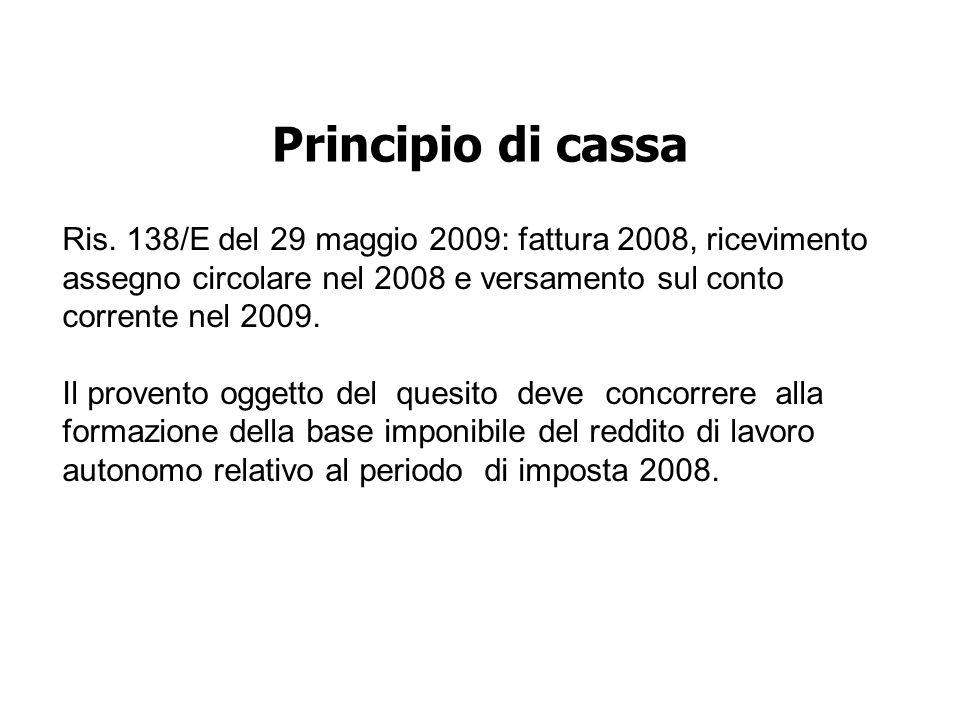 Principio di cassa Ris. 138/E del 29 maggio 2009: fattura 2008, ricevimento assegno circolare nel 2008 e versamento sul conto corrente nel 2009. Il pr