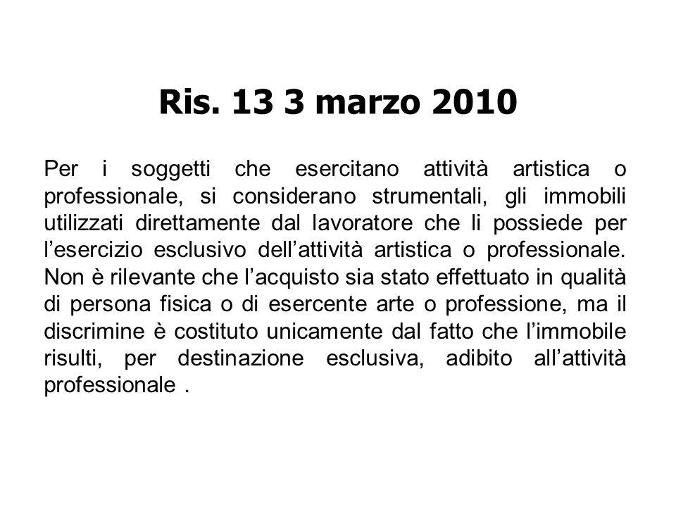Ris. 13 3 marzo 2010 Per i soggetti che esercitano attività artistica o professionale, si considerano strumentali, gli immobili utilizzati direttament