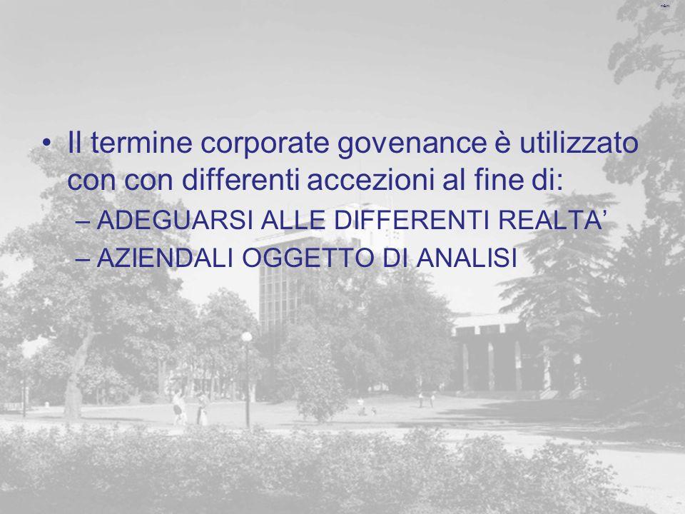 m&m Il termine corporate govenance è utilizzato con con differenti accezioni al fine di: –ADEGUARSI ALLE DIFFERENTI REALTA –AZIENDALI OGGETTO DI ANALISI