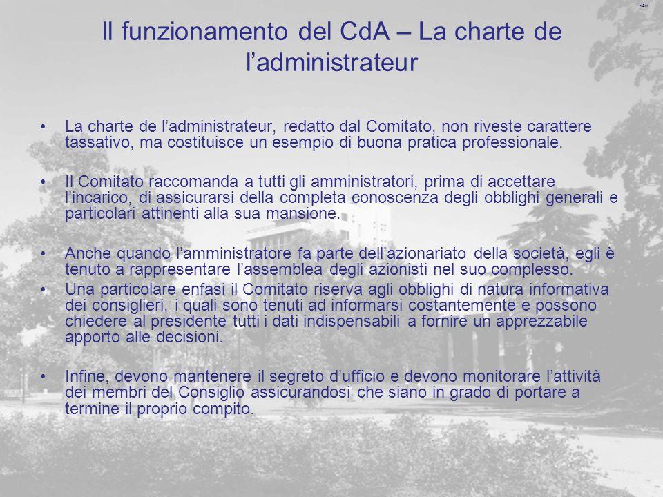 m&m Il funzionamento del CdA – La charte de ladministrateur La charte de ladministrateur, redatto dal Comitato, non riveste carattere tassativo, ma costituisce un esempio di buona pratica professionale.