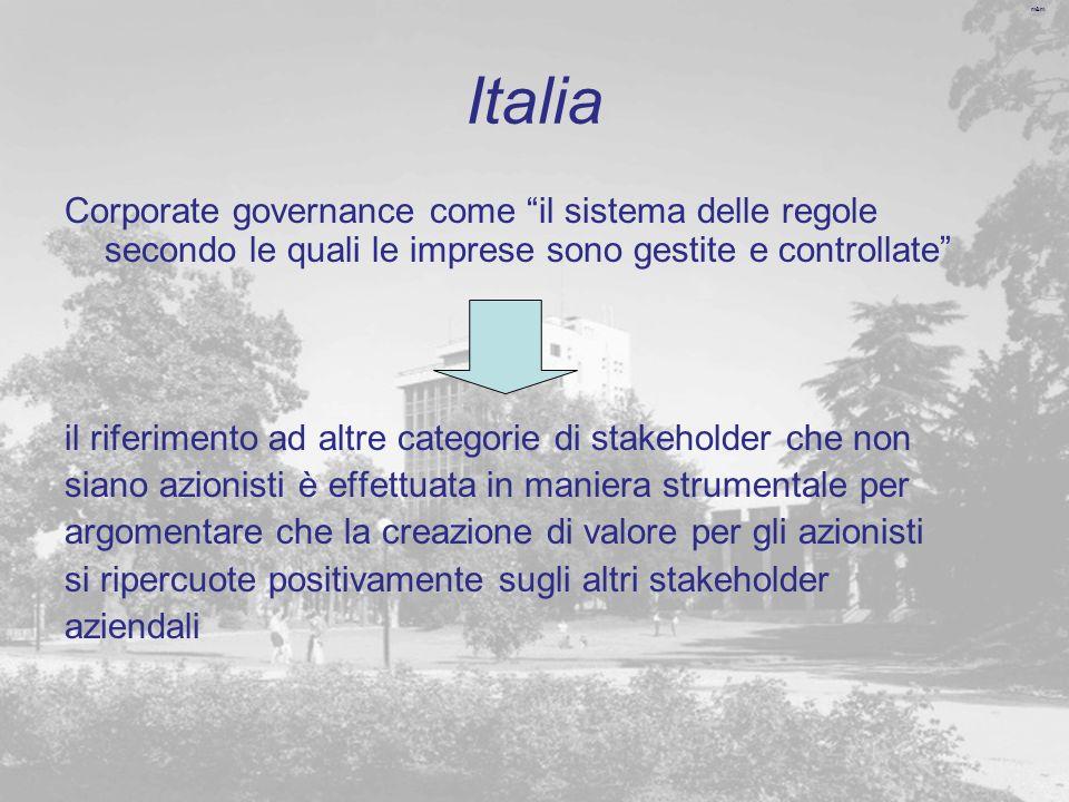 m&m Italia Corporate governance come il sistema delle regole secondo le quali le imprese sono gestite e controllate il riferimento ad altre categorie di stakeholder che non siano azionisti è effettuata in maniera strumentale per argomentare che la creazione di valore per gli azionisti si ripercuote positivamente sugli altri stakeholder aziendali