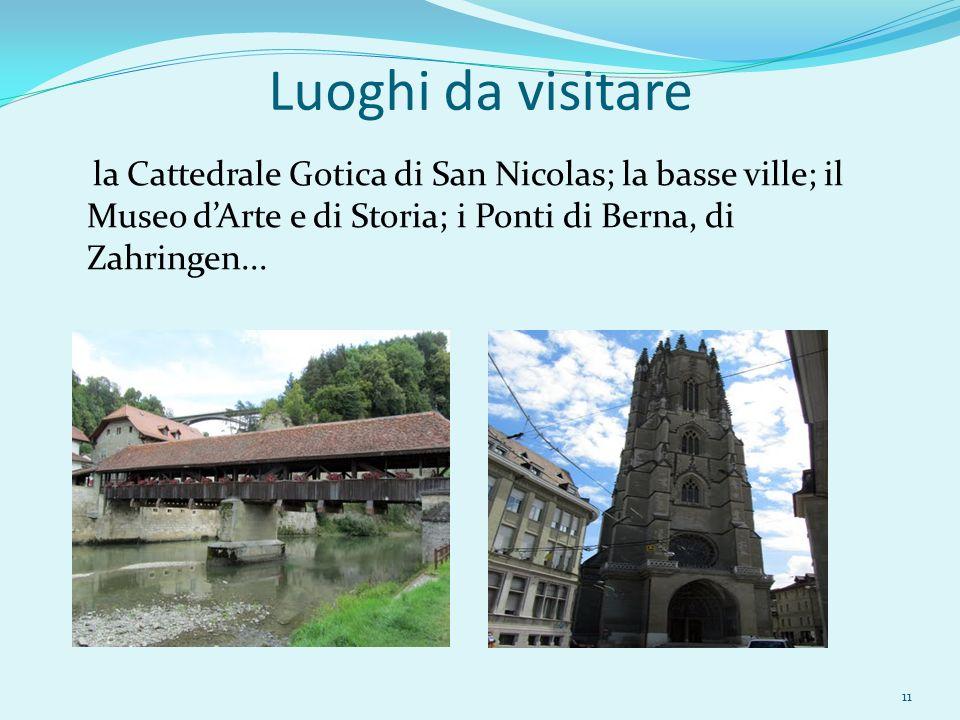 Luoghi da visitare la Cattedrale Gotica di San Nicolas; la basse ville; il Museo dArte e di Storia; i Ponti di Berna, di Zahringen... 11