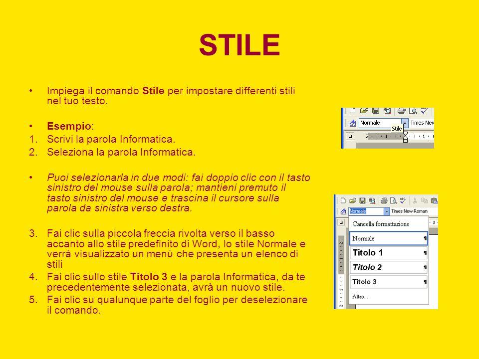 STILE Impiega il comando Stile per impostare differenti stili nel tuo testo. Esempio: 1.Scrivi la parola Informatica. 2.Seleziona la parola Informatic
