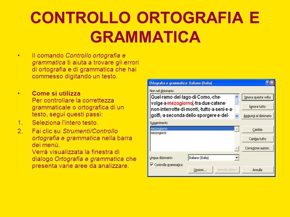 CONTROLLO ORTOGRAFIA E GRAMMATICA Il comando Controllo ortografia e grammatica ti aiuta a trovare gli errori di ortografia e di grammatica che hai com