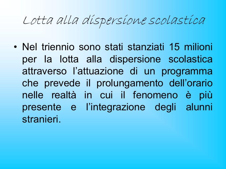 Lotta alla dispersione scolastica Nel triennio sono stati stanziati 15 milioni per la lotta alla dispersione scolastica attraverso lattuazione di un p
