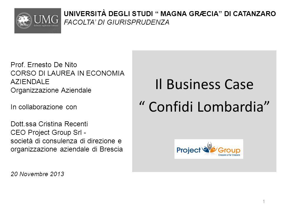 Il Business Case Confidi Lombardia UNIVERSITÀ DEGLI STUDI MAGNA GRÆCIA DI CATANZARO FACOLTA DI GIURISPRUDENZA Prof. Ernesto De Nito CORSO DI LAUREA IN