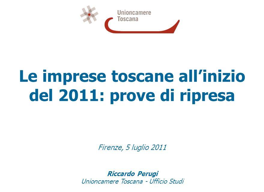 Le imprese toscane allinizio del 2011: prove di ripresa Firenze, 5 luglio 2011 Riccardo Perugi Unioncamere Toscana - Ufficio Studi