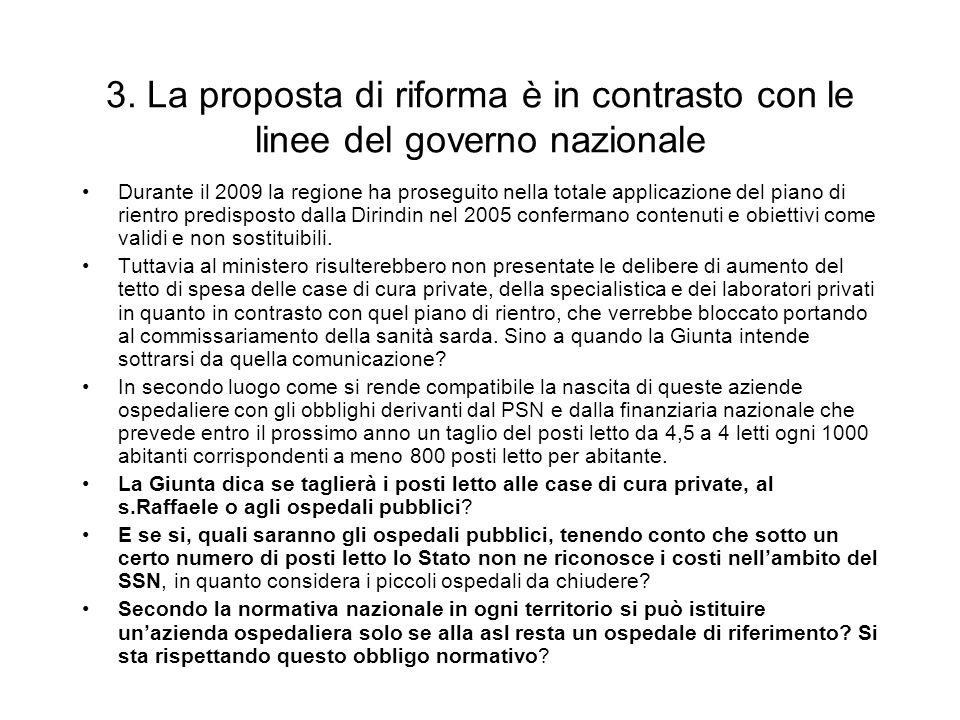 3. La proposta di riforma è in contrasto con le linee del governo nazionale Durante il 2009 la regione ha proseguito nella totale applicazione del pia