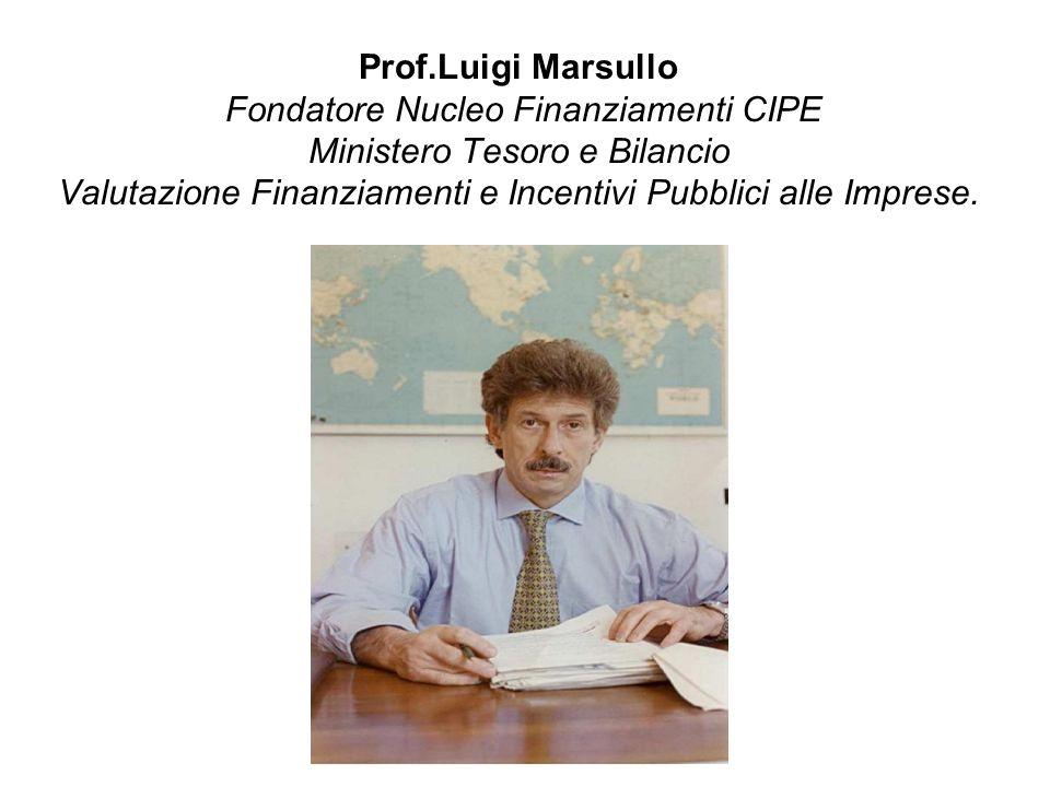 Prof.Luigi Marsullo Fondatore Nucleo Finanziamenti CIPE Ministero Tesoro e Bilancio Valutazione Finanziamenti e Incentivi Pubblici alle Imprese.