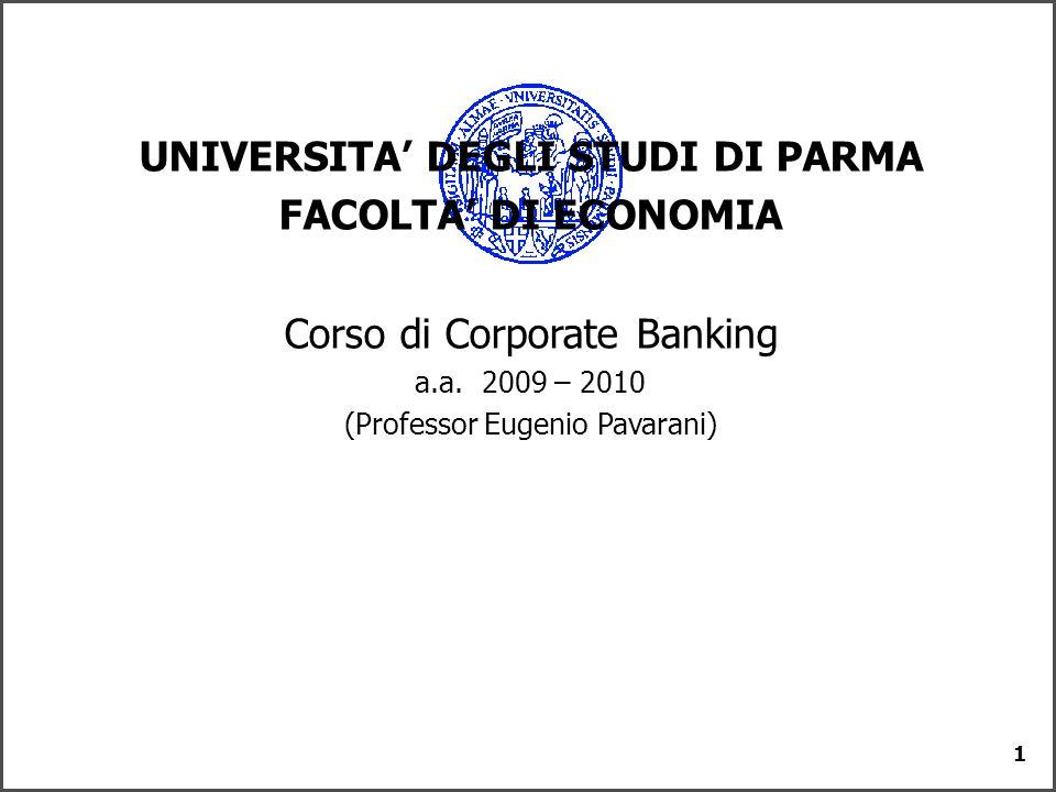 1 UNIVERSITA DEGLI STUDI DI PARMA FACOLTA DI ECONOMIA Corso di Corporate Banking a.a. 2009 – 2010 (Professor Eugenio Pavarani)