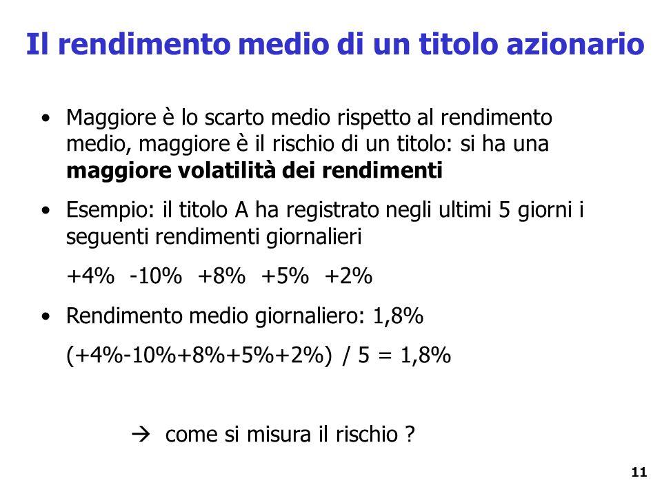11 Il rendimento medio di un titolo azionario Maggiore è lo scarto medio rispetto al rendimento medio, maggiore è il rischio di un titolo: si ha una m