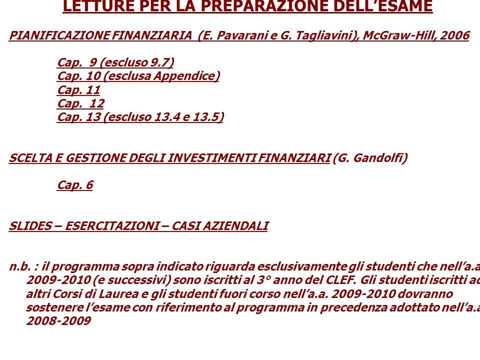 LETTURE PER LA PREPARAZIONE DELLESAME PIANIFICAZIONE FINANZIARIA (E. Pavarani e G. Tagliavini), McGraw-Hill, 2006 Cap. 9 (escluso 9.7) Cap. 10 (esclus