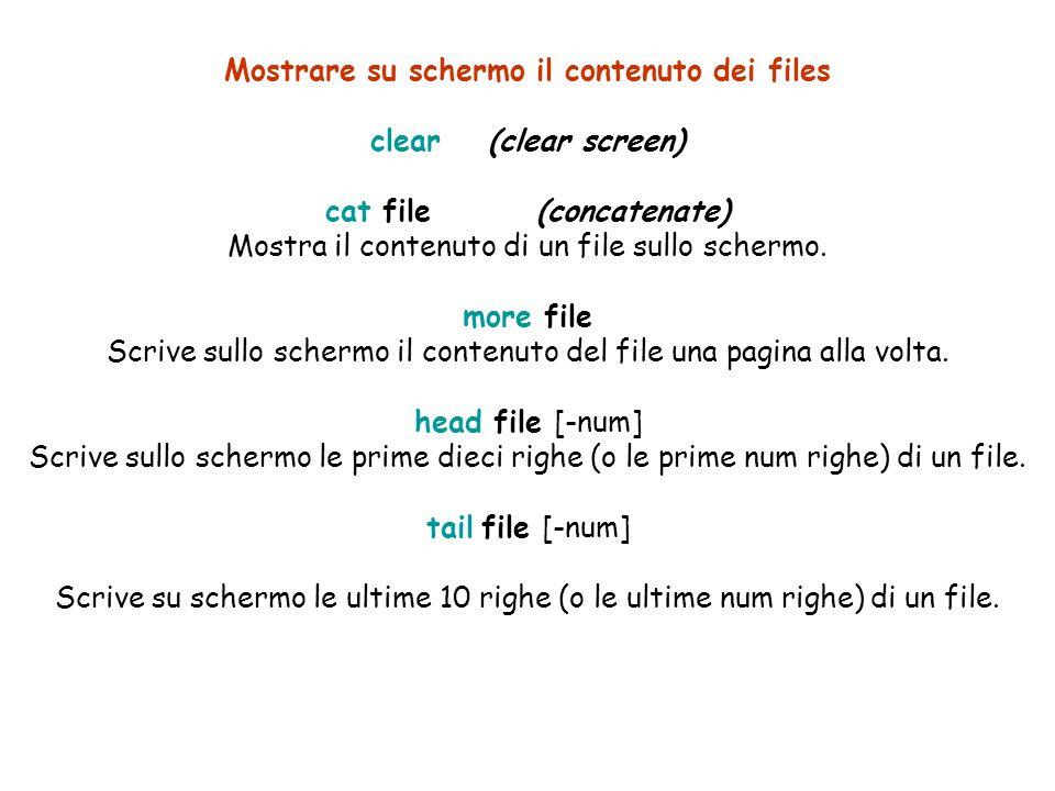 Mostrare su schermo il contenuto dei files clear (clear screen) cat file(concatenate) Mostra il contenuto di un file sullo schermo.