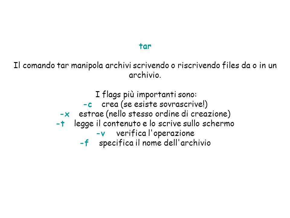 tar Il comando tar manipola archivi scrivendo o riscrivendo files da o in un archivio.