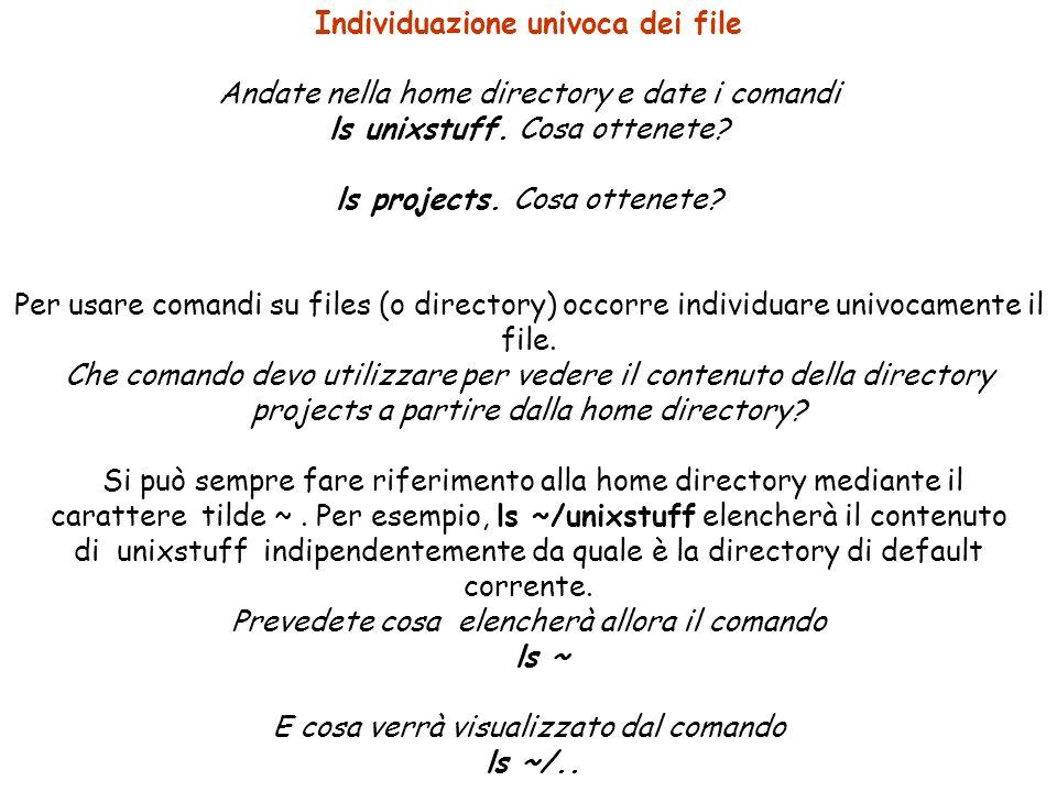 Individuazione univoca dei file Andate nella home directory e date i comandi ls unixstuff.