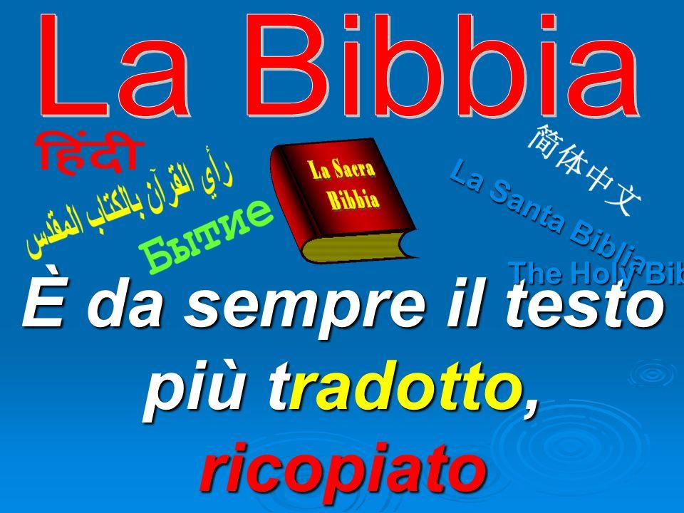 È da sempre il testo più tradotto, ricopiato e stampato nel mondo La Santa Biblia The Holy Bible
