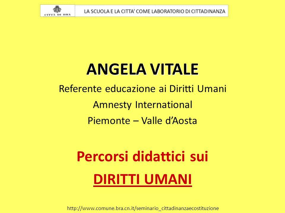 ANGELA VITALE Referente educazione ai Diritti Umani Amnesty International Piemonte – Valle dAosta Percorsi didattici sui DIRITTI UMANI LA SCUOLA E LA