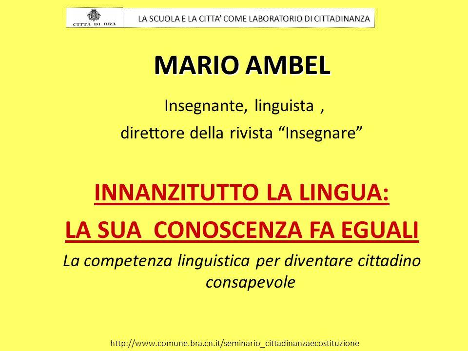 MARIO AMBEL Insegnante, linguista, direttore della rivista Insegnare INNANZITUTTO LA LINGUA: LA SUA CONOSCENZA FA EGUALI La competenza linguistica per