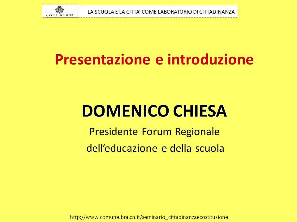 Presentazione e introduzione DOMENICO CHIESA Presidente Forum Regionale delleducazione e della scuola LA SCUOLA E LA CITTA COME LABORATORIO DI CITTADI