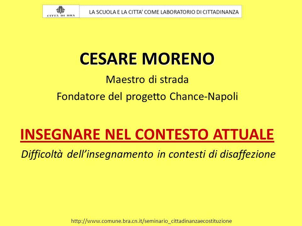 CESARE MORENO Maestro di strada Fondatore del progetto Chance-Napoli INSEGNARE NEL CONTESTO ATTUALE Difficoltà dellinsegnamento in contesti di disaffe