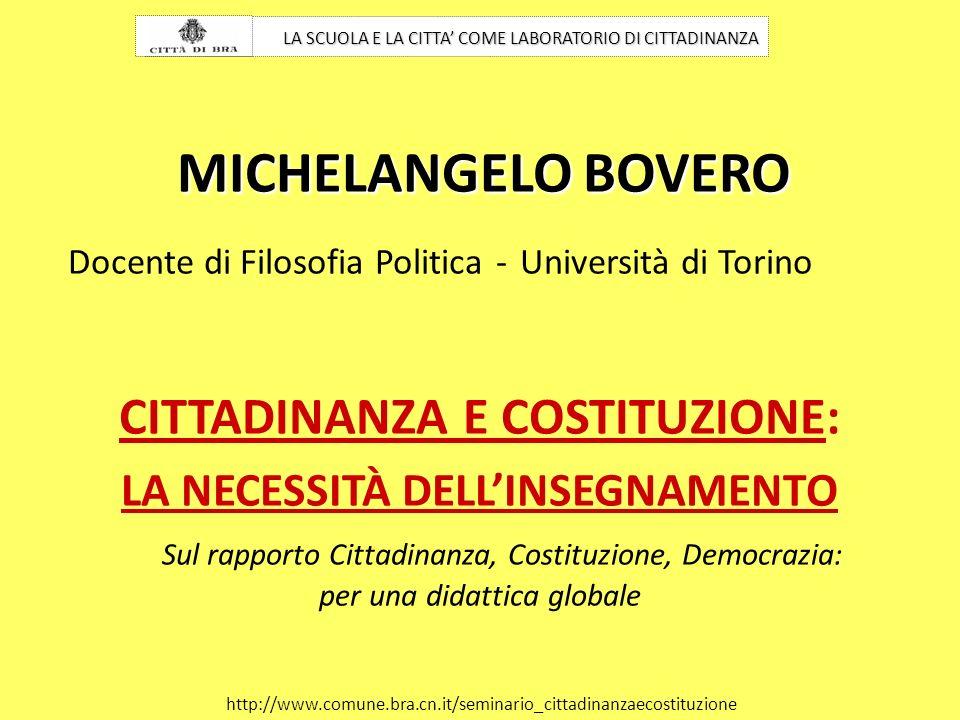 MICHELANGELO BOVERO Docente di Filosofia Politica - Università di Torino CITTADINANZA E COSTITUZIONE: LA NECESSITÀ DELLINSEGNAMENTO Sul rapporto Citta