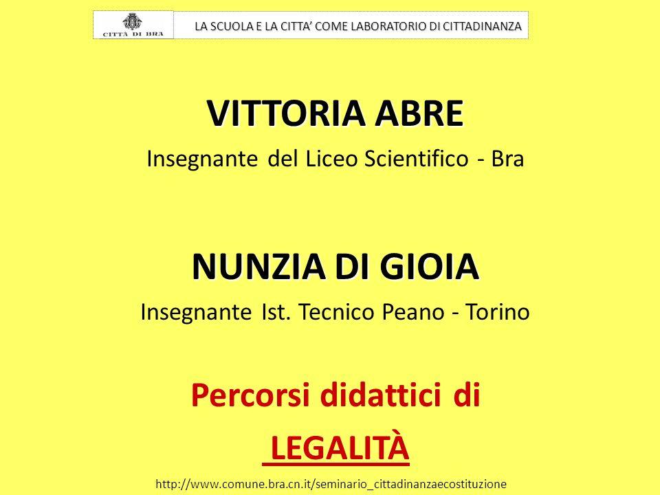 VITTORIA ABRE Insegnante del Liceo Scientifico - Bra NUNZIA DI GIOIA Insegnante Ist. Tecnico Peano - Torino Percorsi didattici di LEGALITÀ LA SCUOLA E