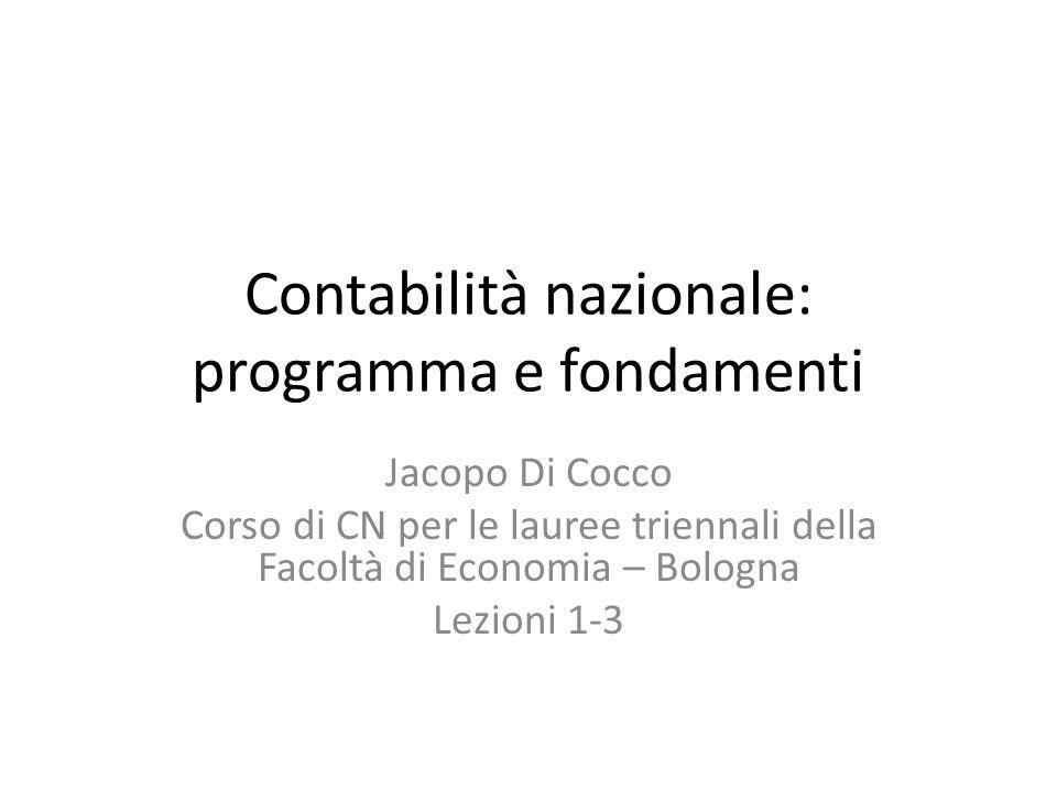 Contabilità nazionale: programma e fondamenti Jacopo Di Cocco Corso di CN per le lauree triennali della Facoltà di Economia – Bologna Lezioni 1-3