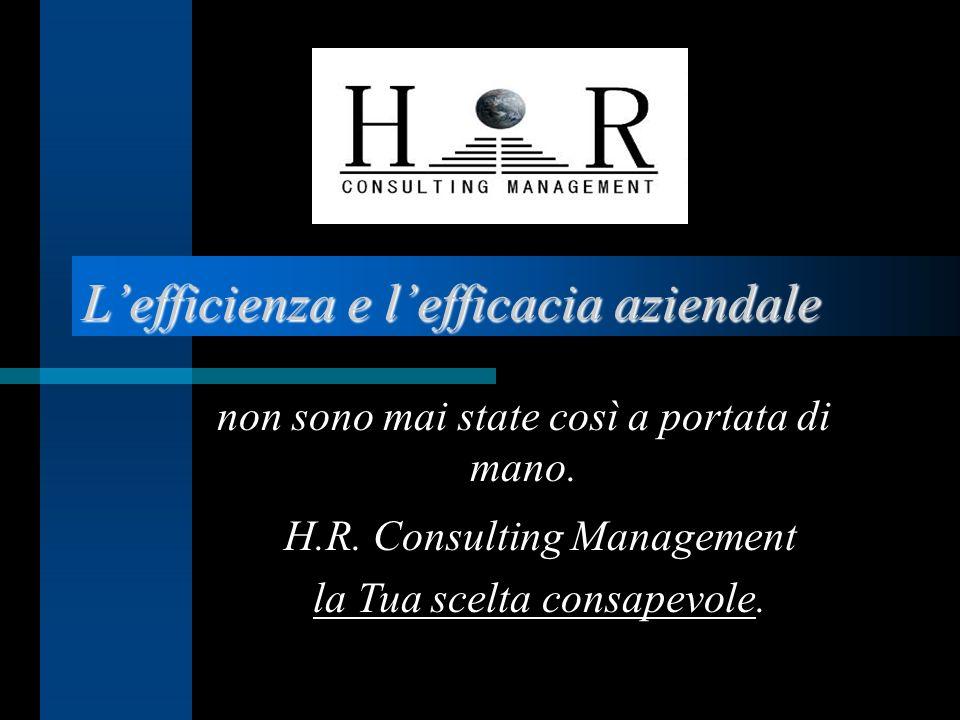 Lefficienza e lefficacia aziendale non sono mai state così a portata di mano. H.R. Consulting Management la Tua scelta consapevole.