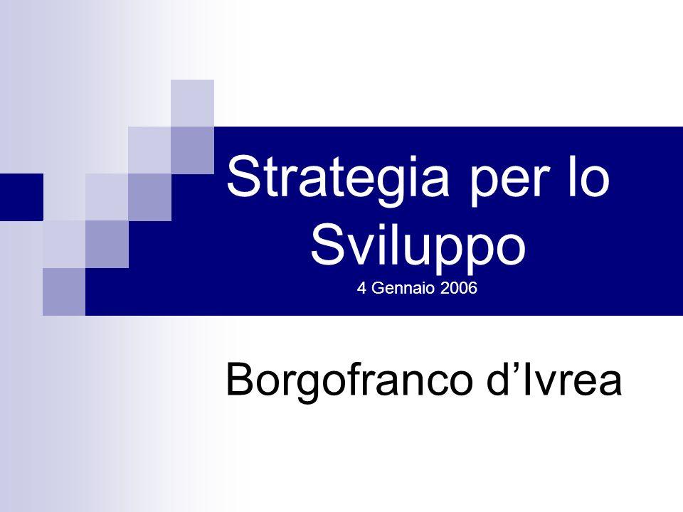 Strategia per lo Sviluppo 4 Gennaio 2006 Borgofranco dIvrea