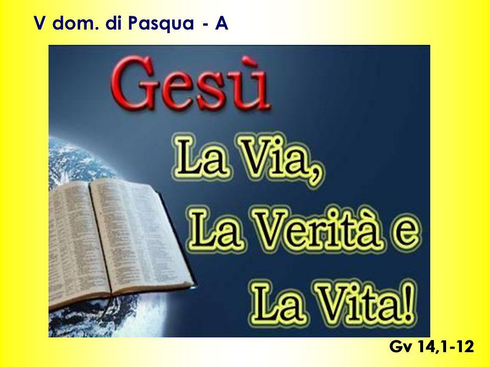 Gv 14,1-12 V dom. di Pasqua - A