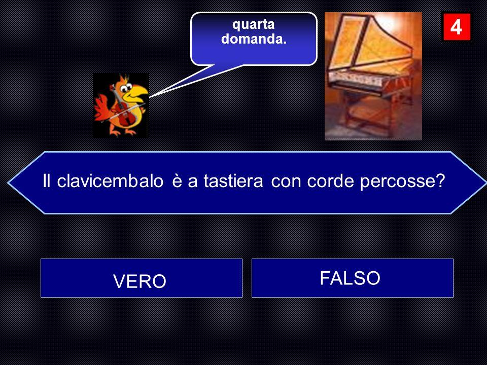 Il clavicembalo è a tastiera con corde percosse? VERO FALSO quarta domanda. 4