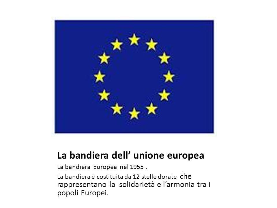 La bandiera dell unione europea La bandiera Europea nel 1955. La bandiera è costituita da 12 stelle dorate che rappresentano la solidarietà e larmonia